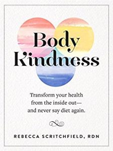 Body Kindness: Transform Your Health from the Inside Out-and Never Say Diet Again: Transform Your Health from the Inside Out-and Never Say Diet Again